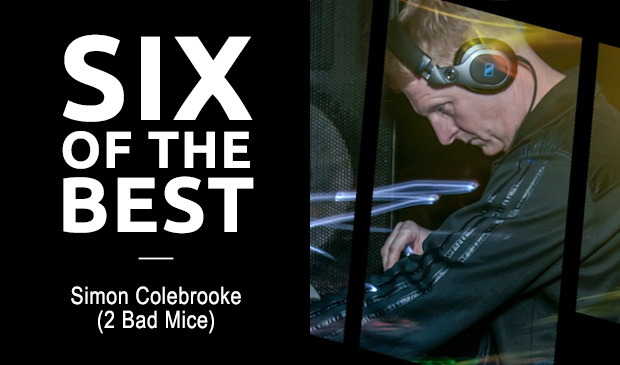 SIX OF THE BEST: Simon Colebrooke (2 Bad Mice)
